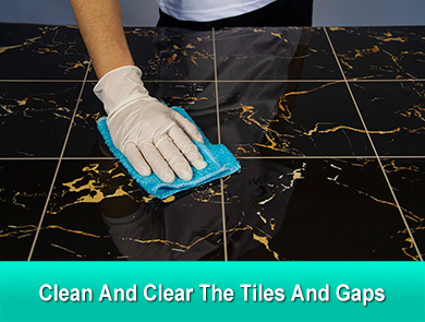 Clean and clear the tiles and gaps